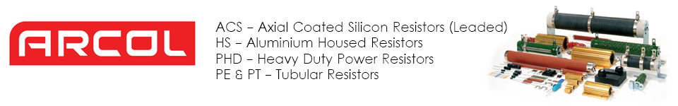 ARCOL ACS - Axial Coated Silicon Resistors (Leaded), HS - Aluminium Housed Resistors, PHD - Heavy Duty Power Resistors, PE & PT - Tubular Resistors