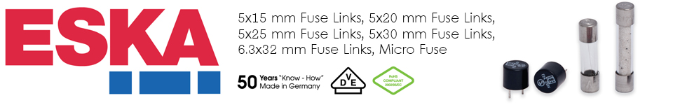 ESKA -  5x15 mm Fuse Links, 5x20 mm Fuse Links, 5x25 mm Fuse Links, 5x30 mm Fuse Links, 6.3x32 mm Fuse Links, Micro Fuse