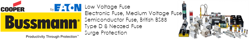 EATON BUSSMANN Low Voltage Fuse, Electronic Fuse, Medium Voltage Fuse, Semiconductor Fuse, British BS88, Type D & Neozed Fuse, Surge Protection