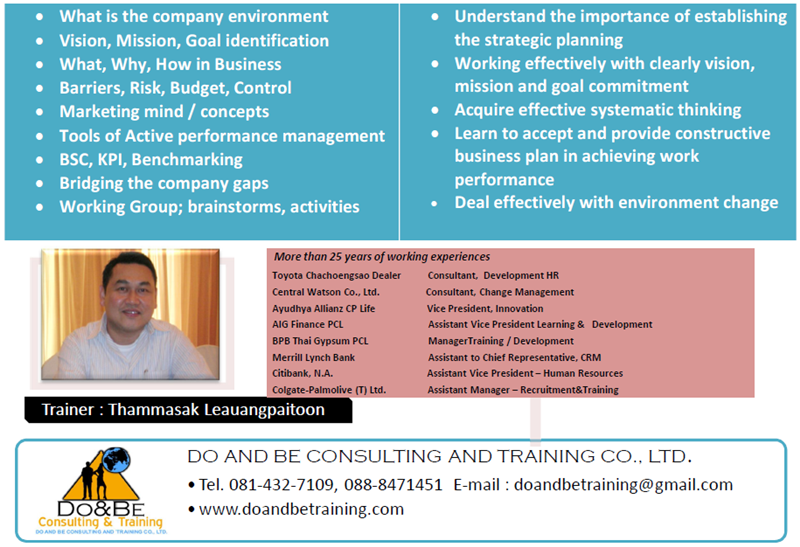 Understand the importance of establishing the strategic planning, Working effectively with clearly vision, mission and goal commitment, Acquire effective systematic thinking, •Learn to accept and provide constructive business plan in achieving work performance, Deal effectively with environment change